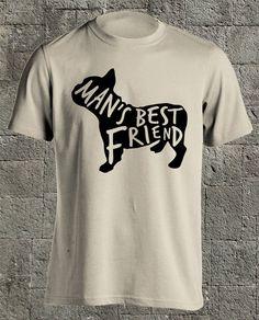 'Mans Best Friend', French Bulldog T shirt, Man's Best Friend Tshirt, French Bulldog Gifts, Womens tshirts, Mens tshirt, Tee, T shirt, Tshirts, T shirts. on Etsy, $13.22