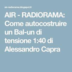 AIR - RADIORAMA: Come autocostruire un Bal-un di tensione 1:40 di Alessandro Capra