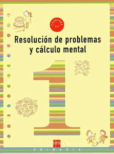 """Cuaderno de """"Resolución de problemas y cálculo mental"""", de la Editorial S.M, correspondiente a 1º Nivel de Educación Primaria."""