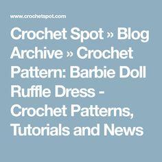 Crochet Spot » Blog Archive » Crochet Pattern: Barbie Doll Ruffle Dress - Crochet Patterns, Tutorials and News