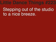 Dance Quotes and Sayings Little Dance Things.such a nice feeling.Little Dance Things.such a nice feeling. Funny Dance Quotes, Dancer Quotes, Ballet Quotes, Dance Humor, Dance Sayings, Dance Hip Hop, Tap Dance, Ballet Dance, Acro Dance