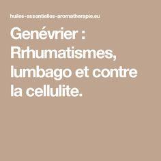 Genévrier : Rrhumatismes, lumbago et contre la cellulite.