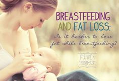 Is It More Difficult To Lose Fat While Breastfeeding?