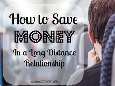 In a long distance relationship and looking to save money? Here are tips to save money while in a long distance relation via Sunburnt Saver.
