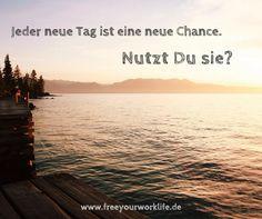 Heute könnte der Tag sein, an dem Du anfängst, Dein Leben zu verändern...  Na, was meinst Du?  www,freeyourworklife.de