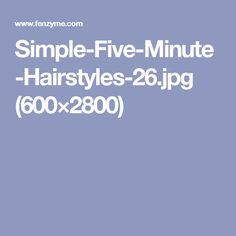 Simple-Five-Minute-Hairstyles-26.jpg (600×2800)
