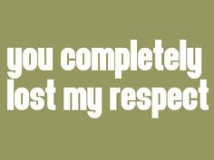 you completely lost my respect - to those of you who associate with my ex on a regular basis, and yes you know why :) Truth Hurts, It Hurts, Abusive Relationship, Relationships, Ex Husbands, Narcissistic Abuse, Found Out, Lessons Learned, Losing Me