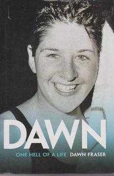 DAWN: ONE HELL OF A LIFE by Dawn Fraser  Biographies FRASER