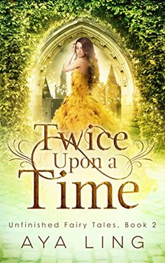 Twice Upon A Time (Unfinished Fairy Tales Book 2) by Aya Ling https://www.amazon.com/dp/B01N7IA0V0/ref=cm_sw_r_pi_dp_x_TTCCyb6XZ5TG9
