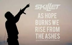 """""""As hope burns we Rise from the ashes,"""" #Skillet #Rise"""