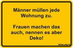 Männer müllen jede Wohnung zu.  Frauen machen das auch, nennen es aber Deko! ... gefunden auf https://www.istdaslustig.de/spruch/1734 #lustig #sprüche #fun #spass