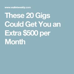 These 20 Gigs Could Get You an Extra $500 per Month