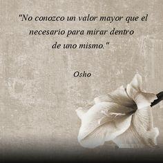 """""""No conozco un valor mejor que el necesario para mirar dentro de uno mismo."""" #frases #citas #osho"""