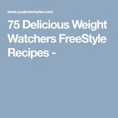 75 Delicious Weight Watchers FreeStyle Recipes -