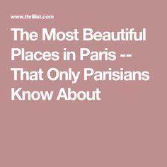 The Most Beautiful Places in Paris -- That Only Parisians Know About