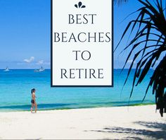 Best beach locations to retire to