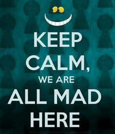 We are all mad here :-)