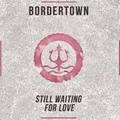 Bordertown - Still Waiting For Love