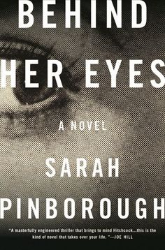 Behind Her Eyes by Sarah Pinborough is a gripping psychological thriller you don't want to miss.