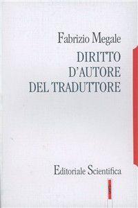 Fabrizio Megale, Diritto d'autore del traduttore, Editoriale Scientifica 2004 http://www.academia.edu/28067126/Diritto_dautore_del_traduttore_Napoli_Editoriale_Scientifica_2004_Copertina_