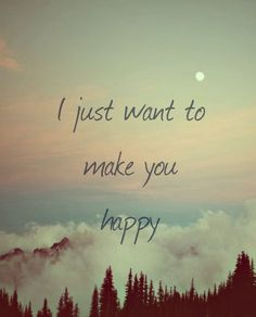 I just want to make you happy..