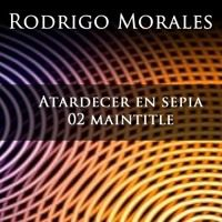 Atardecer en sepia - 02 Maintitle by Rodrigo Morales on SoundCloud