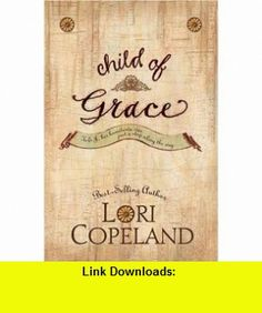 Child of Grace (9780842342605) Lori Copeland , ISBN-10: 0842342605  , ISBN-13: 978-0842342605 ,  , tutorials , pdf , ebook , torrent , downloads , rapidshare , filesonic , hotfile , megaupload , fileserve