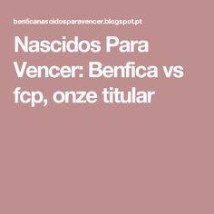 Nascidos Para Vencer: Benfica vs fcp, onze titular