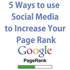 5 Ways to use Social Media to Increase Your Page Rank. Its not as easy as you think!