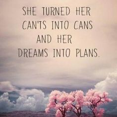 can'ts into cans and her dreams into plans♡
