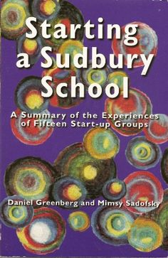 Starting a Sudbury School : A Summary of the Experiences of Fifteen Start-Up Groups: Daniel; Mimsy Sadofsky Greenberg: 9781888947199: Amazon.com: Books