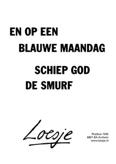 Loesje God schiep de smurf =D Some Quotes, Words Quotes, Great Quotes, Wise Words, Quotes To Live By, Funny Quotes, Inspirational Quotes, Sayings, Dutch Quotes