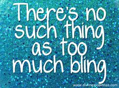 There's no such thing as too much bling. Truer words may never be heard. #bling