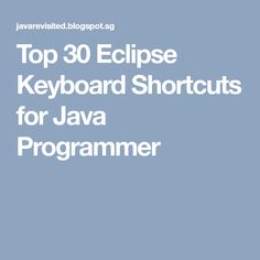 Top 30 Eclipse Keyboard Shortcuts for Java Programmer