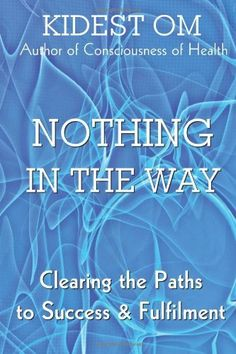 Nothing In The Way: Clearing the Paths to Success & Fulfilment by Kidest OM, http://www.amazon.com/dp/1482685566/ref=cm_sw_r_pi_dp_W9YArb0JR0HS3  #consciousness #loa #spirituality