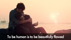 """To be human is to be beautifully flawed."" October Baby"