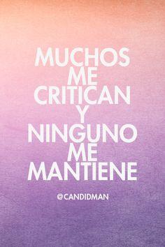 """""""Muchos me critican y ninguno me mantiene"""". @candidman #Frases #Motivacion"""