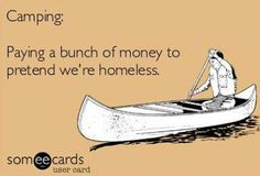 this is exactly how I feel about camping.