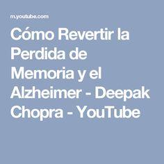 Cómo Revertir la Perdida de Memoria y el Alzheimer - Deepak Chopra - YouTube