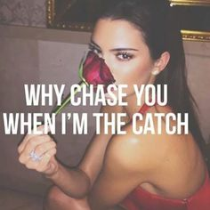 """Why chase you when I'm the catch?"" relatable dating meme (Kendall Jenner)  Damn straight. Catch me if you can. ✈️  via @mode_nyc // #femmehunting"