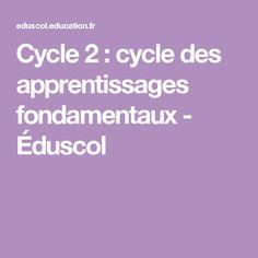 Cycle 2 : cycle des apprentissages fondamentaux - Éduscol