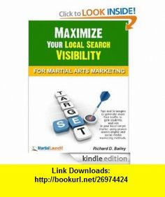 Maximize Your Local Search Visibility For Martial Arts Marketing eBook Richard Bailey ,   ,  , ASIN: B007ZL8G9Y , tutorials , pdf , ebook , torrent , downloads , rapidshare , filesonic , hotfile , megaupload , fileserve