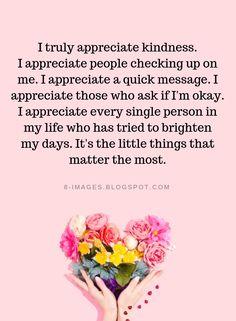 Quotes I truly appreciate kindness. I appreciate people checking up on me. I app. True Quotes, Great Quotes, Motivational Quotes, Inspirational Quotes, Motivational Thoughts, Meaningful Quotes, Qoutes, Little Things Quotes, Its The Little Things