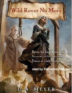 Wild Rover No Morey. $29.95. CDs. Written by LA Meyer and read by Katy Kellgren. Published by Listen & Live Audio, Inc. www.Listenandlive.com #listenandliveaudio #lameyer #katykellgren #bloodyjack #wildrovernomore