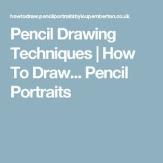 Pencil Drawing Techniques | How To Draw... Pencil Portraits
