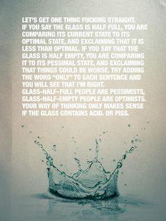 Glass Half Fulll = Pessimism   Glass Half Empty = Optimism   @Dani Bedow