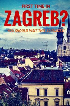 Mexatia.com | First time in Zagreb? You need to visit this 10 places!