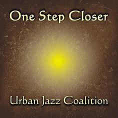 One Step Closer es el disco editado por la banda Urban Jazz Coalition en 2013