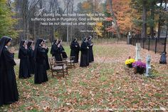 """""""If, during life, we have been kind to the suffering souls in Purgatory, God will see that help be not denied us after death."""" ~Saint Paul of the Cross ©Sisters, Slaves of the Immaculate Heart of Mary. Saint Benedict Center, Still River MA."""