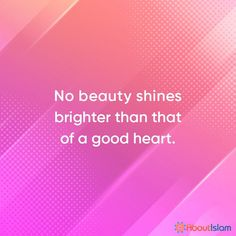 A good heart is the best kind of beauty.